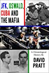 JFK, Oswald, Cuba, and the Mafia by David Pratt