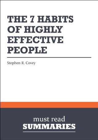 Summary: The 7 Habits of Highly Effective People Stephen R. Covey