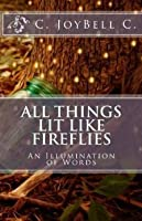 All Things Lit Like Fireflies: An Illumination of Words