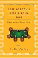 Phil Gordon's Little Gold Book of Internet Poker: Mastering Online Poker
