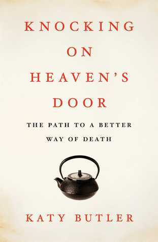 Knocking on Heaven's Door: The Path to a Better Way of Death