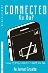 Connected Ka Ba? How to Pray Kahit Lo-Batt Ka Na? by Rei Lemuel Crizaldo