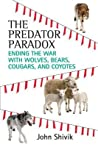 The Predator Paradox: Ending the War with Wolves, Bears, Cougars, and Coyotes