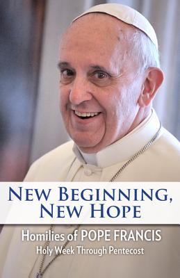 New Beginning, New Hope: Holy Week Through Pentecost with Pope Francis