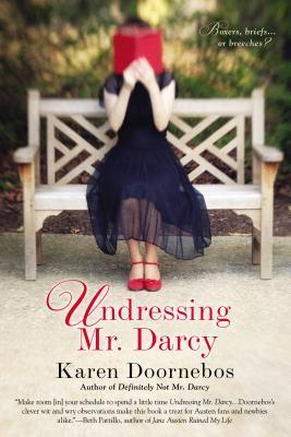 Undressing Mr  Darcy by Karen Doornebos