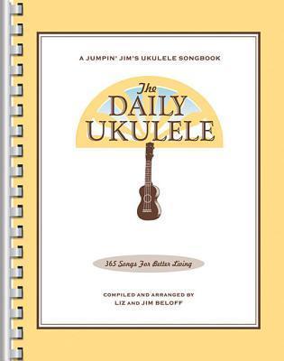 The Daily Ukulele 365 Songs for Better Living