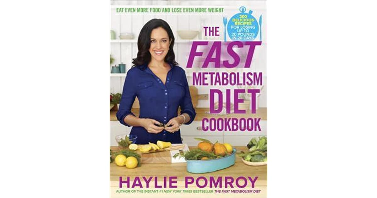 The Fast Metabolism Diet Cookbook Eat Even More Food And Lose Even More Weight By Haylie Pomroy