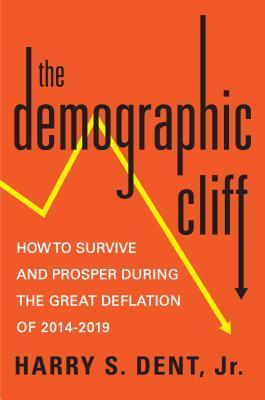 The Demographic Cliff  How to Survive and Prosper During the Great Deflation of 2014-2019
