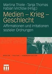 Medien - Krieg - Geschlecht: Affirmationen Und Irritationen Sozialer Ordnungen