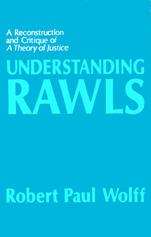 Understanding Rawls: A Reconstruction & Critique of a Theory of Justice