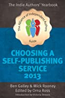 Choosing A Self Publishing Service 2013: The Alliance of Independent Authors Guide