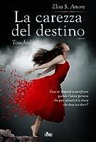 La carezza del destino: Touched (Touched Saga, #1)