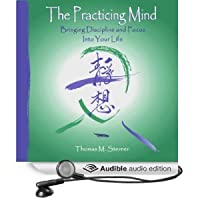 The Practicing Mind: Bringing Discipline and Focus into Your Life