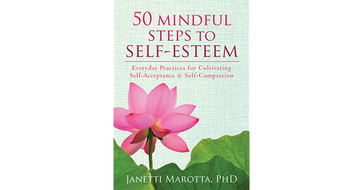 50 Mindful Steps to Self-Esteem: Everyday Practices for