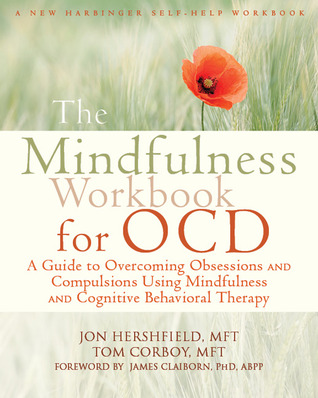 The Mindfulness Workbook for OCD: A Guide to Overcoming