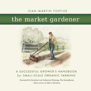 The Market Gardener: A Handbook for Successful Small-Scale