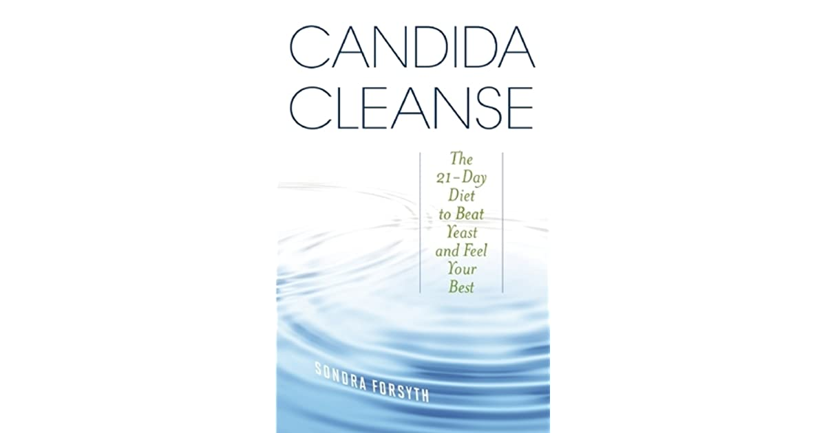 Candida cleanse the 21 day diet to beat yeast and feel your best by candida cleanse the 21 day diet to beat yeast and feel your best by sondra forsyth fandeluxe Image collections