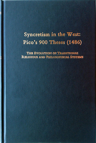 Syncretism in the West: Pico's 900 Theses (1486): The Evolution of Traditional Religious and Philosophical Systems