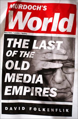 Murdoch's World  The Last of the Old Media Empires