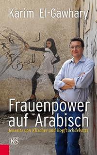 Frauenpower auf Arabisch - Jenseits von Klischee und Kopftuchdebatte