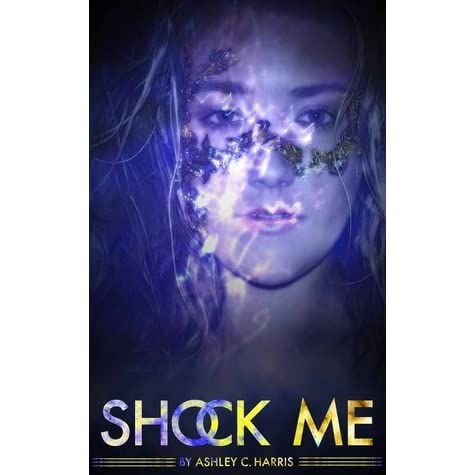 Shock Me (The Shock Me Series, #1) by Ashley C. Harris ...