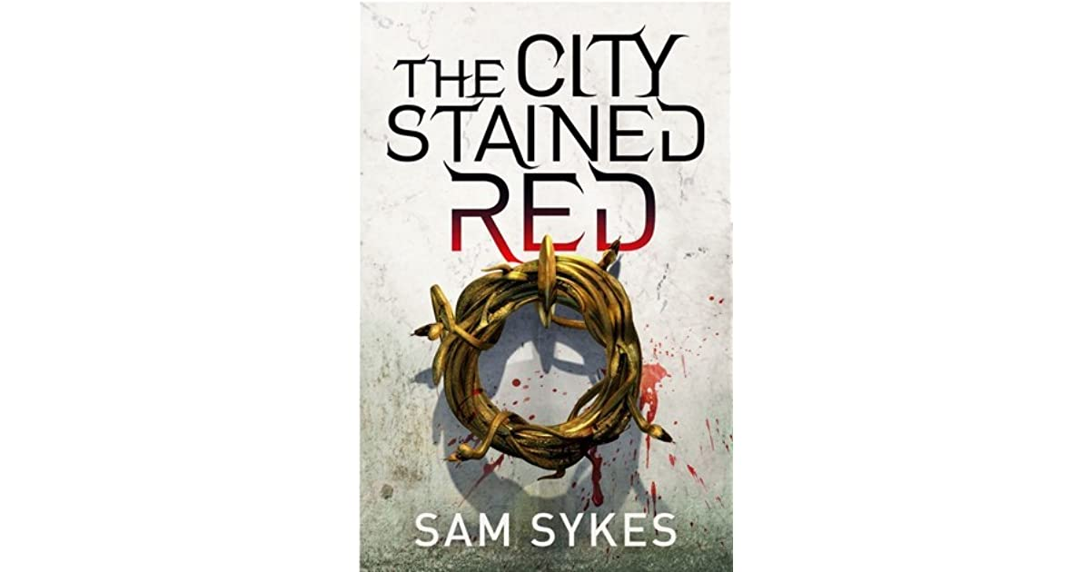 The City Stained Red (Bring Down Heaven, #1) by Sam Sykes
