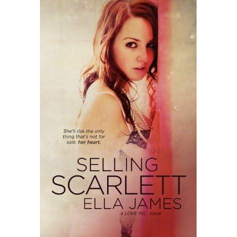 Selling Scarlett (Love Inc , #1) by Ella James