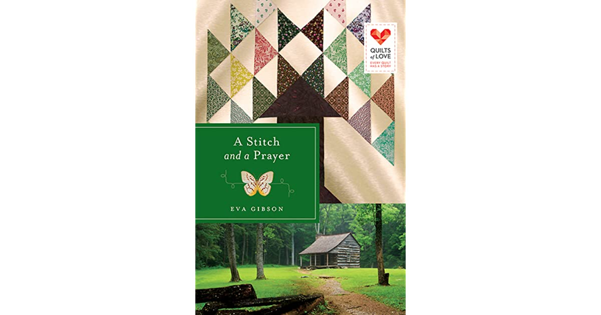 A Stitch And A Prayer Quilts Of Love 18 By Eva Gibson