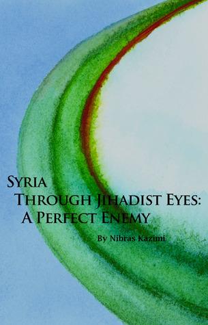 Syria through Jihadist Eyes: A Perfect Enemy