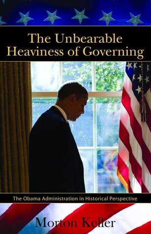 The Unbearable Heaviness of Governing: The Obama Administration in Historical Perspective