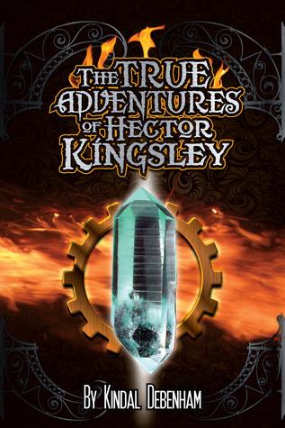 The True Adventures of Hector Kingsley by Kindal Debenham