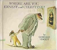 Where Are You Ernest And Celestine By Gabrielle Vincent