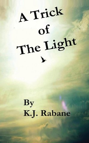 A Trick of the Light by K.J. Rabane