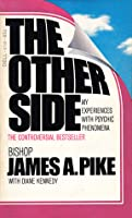 The Other Side: An Account of My Experiences with Psychic Phenomena