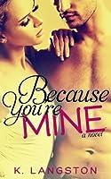Because You're Mine (MINE, #1)