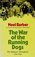 The War of the Running Dogs: The Malayan Emergency 1948-1960