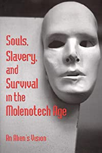 Souls, Slavery, and Survival in the Molenotech Age: An Alien's Version