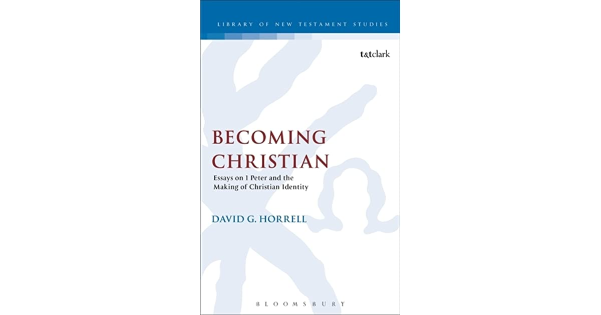 becoming christian essays on peter and the making of christian  becoming christian essays on 1 peter and the making of christian identity by david g horrell