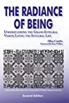 The Radiance of Being: Understanding the Grand Integral Vision; Living the Integral Life