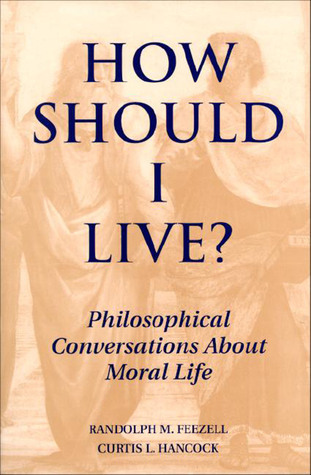How Should I Live Philosophical Conversations About Moral Life