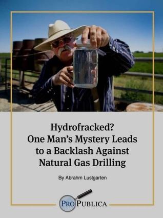 Hydrofracked? One Man's Mystery Leads to a Backlash Against Natural Gas Drilling