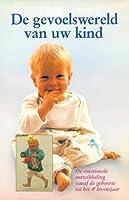De gevoelswereld van uw kind: De emotionele ontwikkeling vanaf de geboorte tot het 4e levensjaar