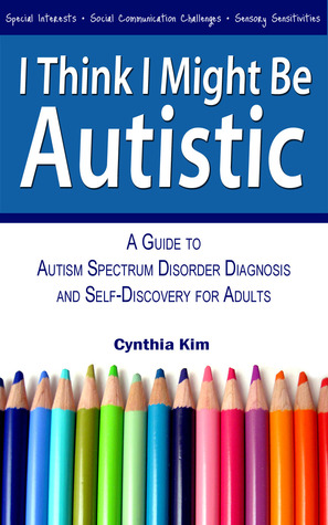 I Think I Might Be Autistic: A Guide to Autism Spectrum Disorder