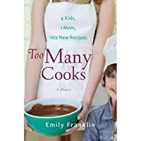 Too Many Cooks: Kitchen Adventures with 1 Mom, 4 Kids, and 102 Recipes