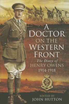 A Doctor On The Western Front  The Diary Of Henry Owens 1914-1918