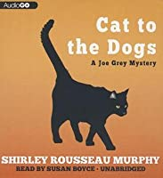 Cat to the Dogs: A Joe Grey Mystery #5