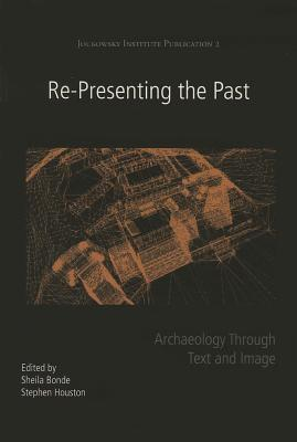 Re-Presenting the Past: Archaeology Through Text and Image