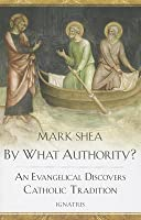 By What Authority?: An Evangelical Discovers Catholic Tradition