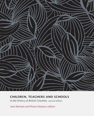 Children, Teachers And Schools: In The History Of British Columbia