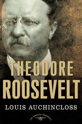 Theodore Roosevelt by Louis Auchincloss